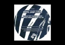 Maya Jane Coles – What They Say
