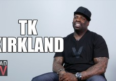 TK Kirkland: When You Take the Condom Off, You Let Someone Control Your Life